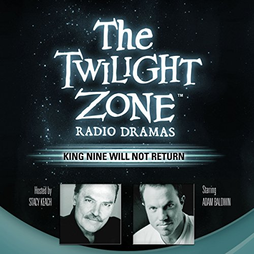 King Nine Will Not Return     The Twilight Zone Radio Dramas              By:                                                                                                                                 Rod Serling                               Narrated by:                                                                                                                                 Stacy Keach,                                                                                        Adam Baldwin                      Length: 38 mins     18 ratings     Overall 4.4
