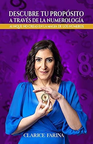 Descubre tu propósito a través de la numerología: Aunque no creas en la magia de los números (Spanish Edition)