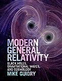 Modern General Relativity - Black Holes, Gravitational Waves, and Cosmology