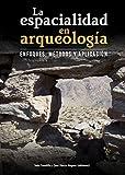 La espacialidad en arqueología: Enfoques, métodos y aplicación (Spanish Edition)