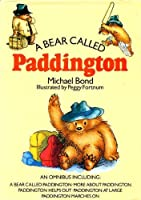 A Bear Called Paddington: An Omnibus Including: A Bear Called Paddington, More About Paddington, Paddington Helps Out, Paddington at Large, Paddington Marches On 0907486940 Book Cover