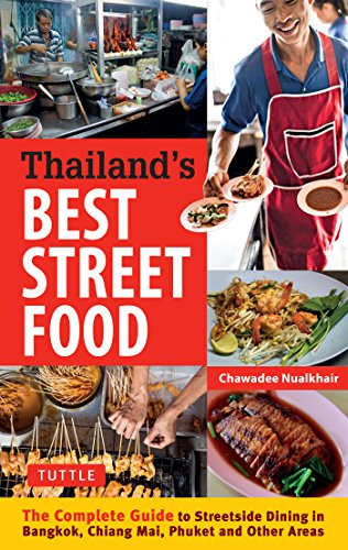 Thailand's Best Street Food: The Complete Guide to Streetside Dining in Bangkok, Chiang Mai, Phuket and Other Areas (English Edition)