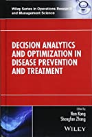 Decision Analytics and Optimization in Disease Prevention and Treatment (Wiley Series in Operations Research and Management Science)