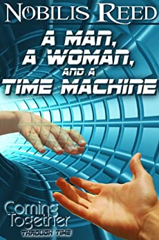 A Man, a Woman, and a Time Machine (Coming Together: Through Time Book 1) by [Nobilis Reed, Alessia Brio]