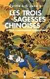 Les Trois Sagesses chinoises - Taoïsme, confucianisme, bouddhisme - Albin Michel - 02/06/2010