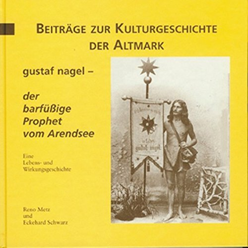 Gustaf Nagel - der barfüssige Prophet vom Arendsee: Eine Lebens- und Wirkungsgeschichte (Mittelland-Bücherei) by Reno Metz (2001-11-01)