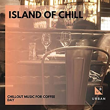 Island Of Chill - Chillout Music For Coffee Day