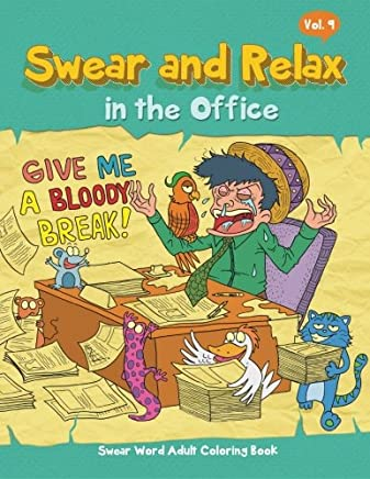 Swear and Relax in the Office (Sweary Coloring Book for Adults): Swear Word Adult Coloring Book (Humorous, Funny, Hilarious): Volume 9