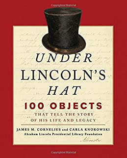 Under Lincoln's Hat: 100 Objects That Tell the Story of His Life and Legacy
