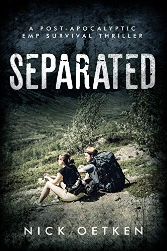 Separated: A Post Apocalyptic EMP Survival Thriller by [Nick Oetken]