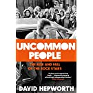 Uncommon People: The Rise and Fall of the Rock Stars 1955-1994 [Paperback] [May 18, 2017] David Hepworth