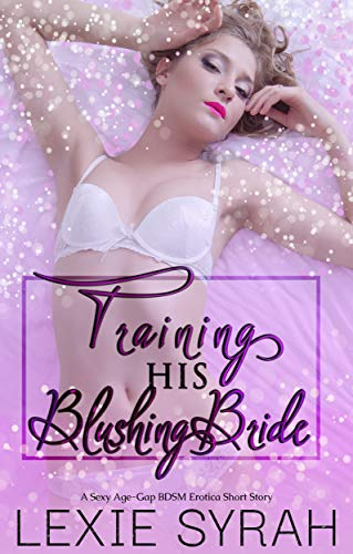 Training His Blushing Bride: A Sexy Age-Gap BDSM Erotica Short Story (Strict Discipline Book 2) (English Edition)