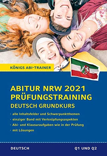 Abitur NRW 2021 Prüfungstraining für Klausur und Abitur – Deutsch Grundkurs.: Alle 4 Deutsch-Abitur-Inhaltsfeldern. Wissen, Verknüpfungsaspekte und ... mit Lösungen (Königs Abi-Trainer)