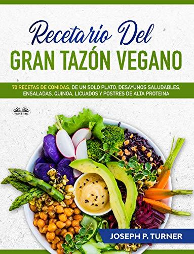 Recetario del Gran Tazón Vegano: 70 Comidas Veganas de un ...