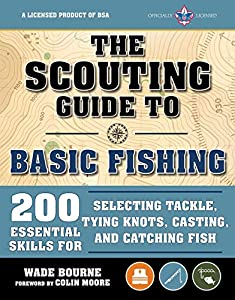 The Scouting Guide to Basic Fishing: An Officially-Licensed Book of the Boy Scouts of America: 200 Essential Skills for Selecting Tackle, Tying Knots, ... and Catching Fish (A BSA Scouting Guide)