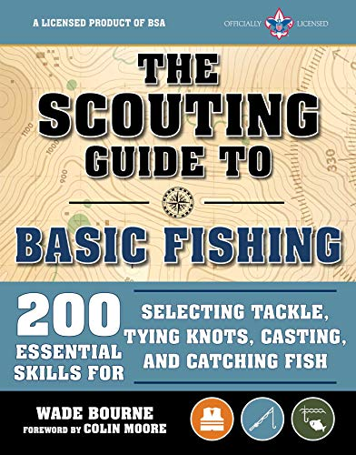 The Scouting Guide to Basic Fishing: An Officially-Licensed Boy Scouts of America Handbook: 200 Essential Skills for Selecting Tackle, Tying Knots, Casting, and Catching Fish (A BSA Scouting Guide)