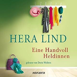 Eine Handvoll Heldinnen                   Autor:                                                                                                                                 Hera Lind                               Sprecher:                                                                                                                                 Doris Wolters                      Spieldauer: 4 Std. und 1 Min.     70 Bewertungen     Gesamt 4,3