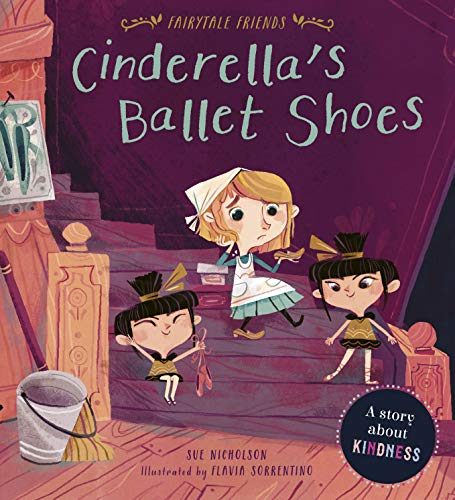 Cinderella's Ballet Shoes: A Story about Kindness (Fairytale Friends)