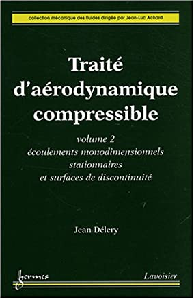 Traite Aerodynamique Compressible T.2: Ecoulements Monodimensionn