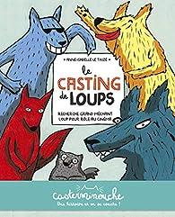 Le casting de loups par Anne-Isabelle Le Touzé