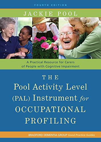 The Pool Activity Level (Pal) Instrument for Occupational Profiling: A Practical Resource for Carers of People with Cognitive Impairment Fourth Edition
