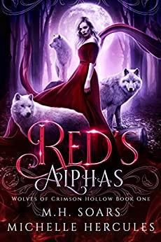 Red's Alphas: A Fairy Tale Retelling Romance (Wolves of Crimson Hollow Book 1) by [M. H. Soars, Michelle Hercules]