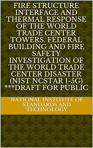 Fire Structure Interface and Thermal Response of the World Trade Center Towers. Federal Building and Fire Safety Investigation of the World Trade Center ... 1-5G) ***DRAFT for Public (English Edition)