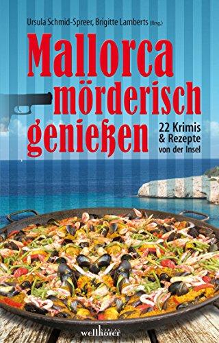 Mallorca mörderisch genießen: 22 Krimis und Rezepte von der Insel (German Edition)