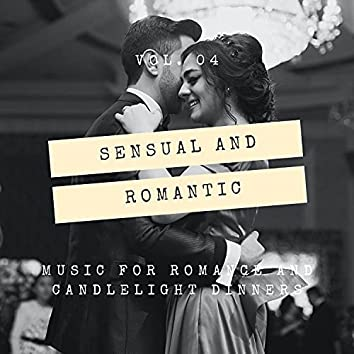 Sensual And Romantic - Music For Romance And Candlelight Dinners, Vol. 04