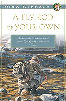 A Fly Rod of Your Own (John Gierach's Fly-fishing Library) by [John Gierach]