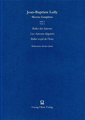 Oeuvres Complètes / Série I: Ballets et Mascarades / Ballet des Saison /Les Amours déguisés...