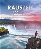 Rauszeit: Die 400 genialsten Outdoor-Erlebnisse weltweit. Ein Reisebildband für alle, die Abwechslung vom Alltag suchen: draußen und mittendrin: 400 unvergessliche Outdoor-Erlebnisse weltweit