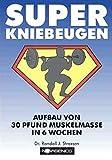 Super Kniebeugen: Aufbau von 30 Pfund Muskelmasse...