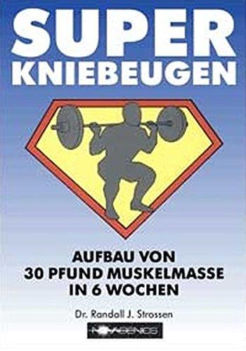 Super Kniebeugen: Aufbau von 30 Pfund Muskelmasse in 6 Wochen