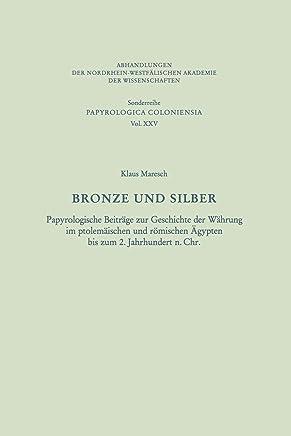 Bronze Und Silber: Papyrologische Beiträge Zur Geschichte Der Währung Im Ptolemäischen Und Römischen Ägypten Bis Zum 2. Jahrhundert N. Chr.