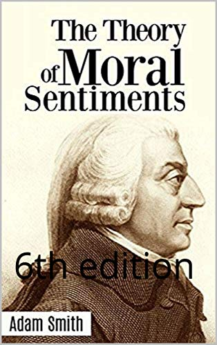 The Theory of Moral Sentiment : 6th edition (English Edition)