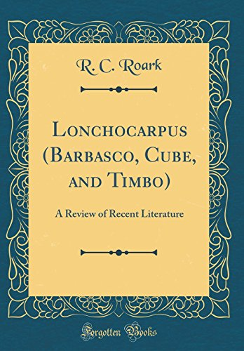 Lonchocarpus (Barbasco, Cube, and Timbo): A Review of Recent Literature (Classic Reprint)
