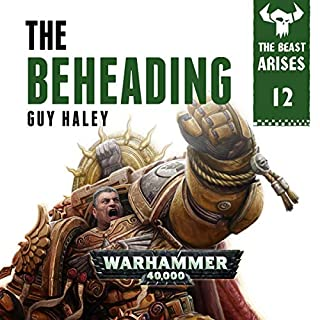 The Beheading: Warhammer 40,000     The Beast Arises, Book 12              Written by:                                                                                                                                 Guy Haley                               Narrated by:                                                                                                                                 Gareth Armstrong                      Length: 6 hrs and 34 mins     5 ratings     Overall 4.6