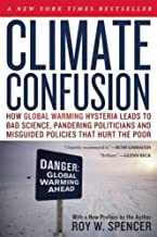 Climate Confusion: How Global Warming Hysteria Leads to Bad Science, Pandering Politicians and Misguided Policies That Hur...