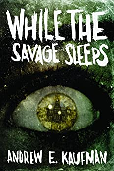 While the Savage Sleeps by [Andrew E. Kaufman]