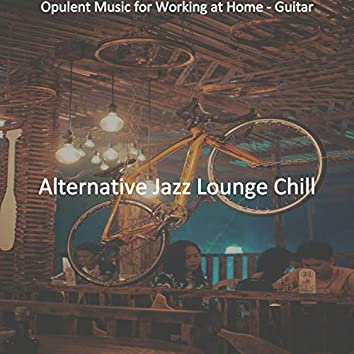 Opulent Music for Working at Home - Guitar