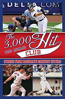 The 3,000 Hit Club: Stories of Baseball's Greatest Hitters by [Fred McMane, Stuart Shea]