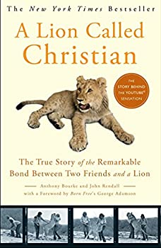 Paperback A Lion Called Christian : The True Story of the Remarkable Bond Between Two Friends and a Lion Book