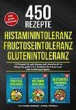 Histaminintoleranz   Fructoseintoleranz   Glutenintoleranz: 450 gesunde Rezepte für mehr Genuss und Lebensfreude im Alltag! Das große 3 in 1 Kochbuch der Intoleranzen. Inkl. Ernährungsratgeber