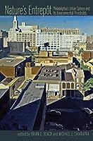 Nature's Entrepot: Philadelphia's Urban Sphere and Its Environmental Thresholds (Pittsburgh Hist Urban Environ)