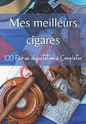 Mes meilleurs cigares: Carnet à compléter avec vos dégustations de cigares Cubains ou de vos découvertes de vitoles en 100 fiches !