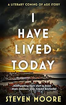 I Have Lived Today: A Literary Coming of Age Story by [Steven Moore]