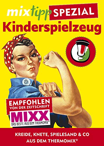 mixtipp Spezial: Kinderspielzeug: Kreide, Knete, Spielesand & Co aus dem Thermomix® (mixtipp Spezial: Kochen mit dem Thermomix)