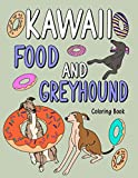 Kawaii Food and Greyhound: An Adult Coloring Book with Food Menu and Funny Greyhound for a Greyhound Lovers