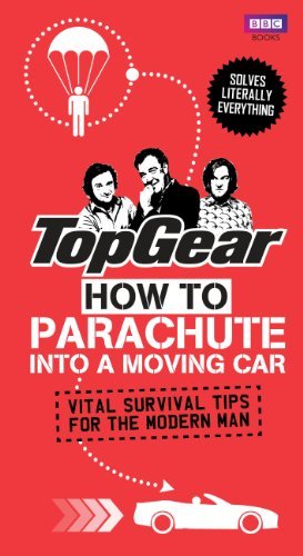 Top Gear: How to Parachute into a Moving Car: Vital Survival Tips for the Modern Man (Top Gear (Hardcover)) (English Edition)